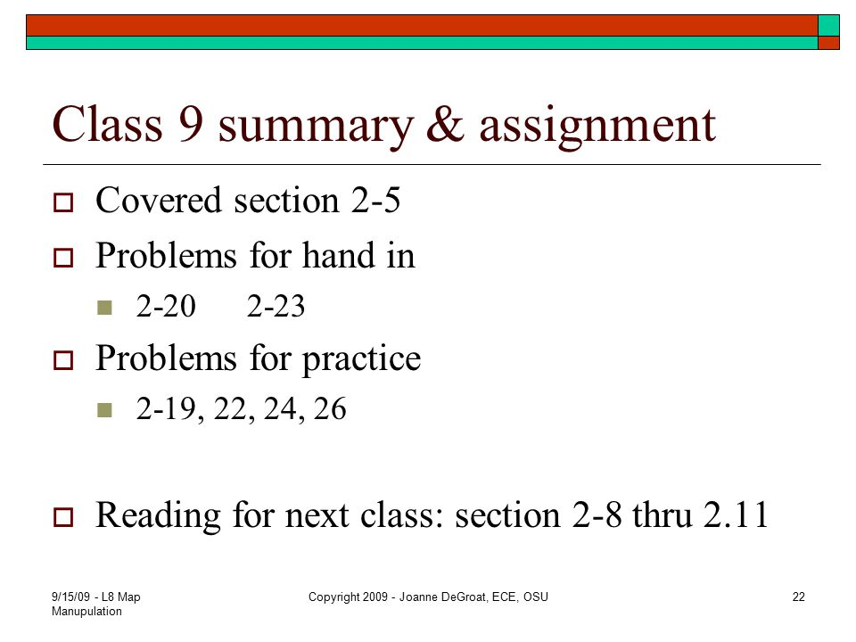Class 9 summary & assignment  Covered section 2-5  Problems for hand in 2-20 2-23  Problems for practice 2-19, 22, 24, 26  Reading for next class: