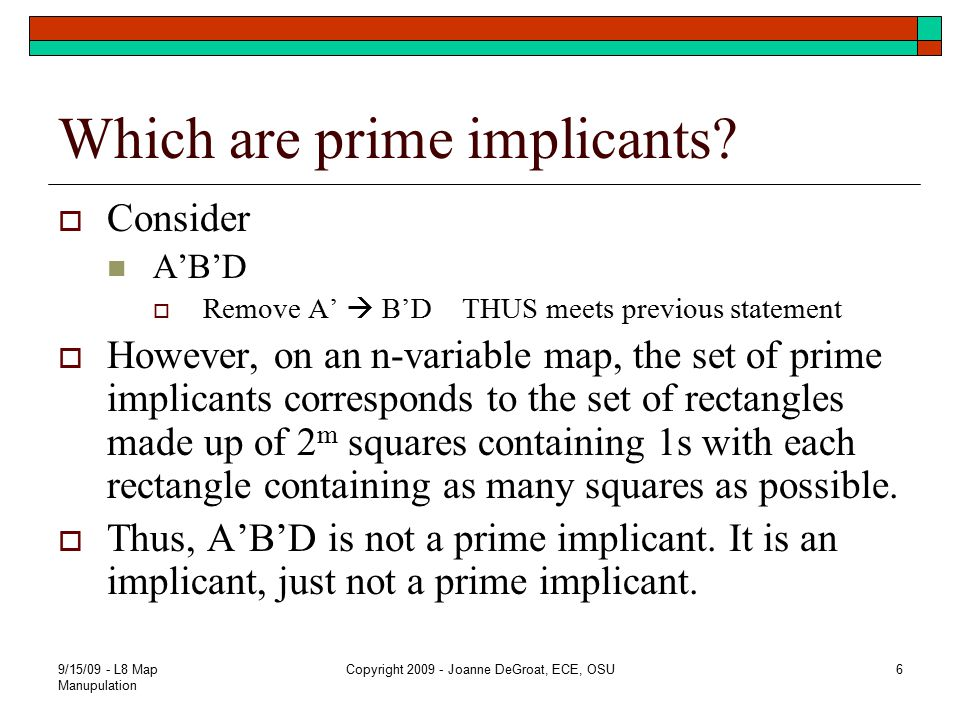Prime implicants of the function  Have A'D A'B and BD Removal of any literal from any of these terms results in an implicant that is not implicant of the function.
