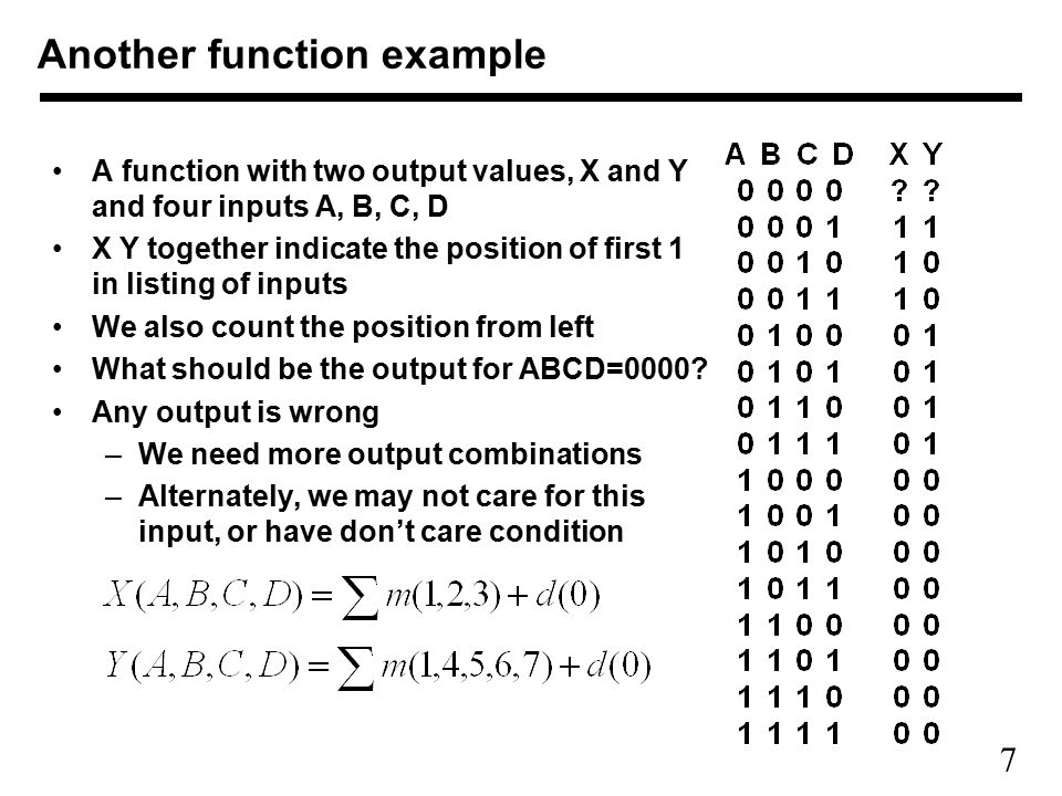 7 A function with two output values, X and Y and four inputs A, B, C, D X Y together indicate the position of first 1 in listing of inputs We also count the position from left What should be the output for ABCD=0000.