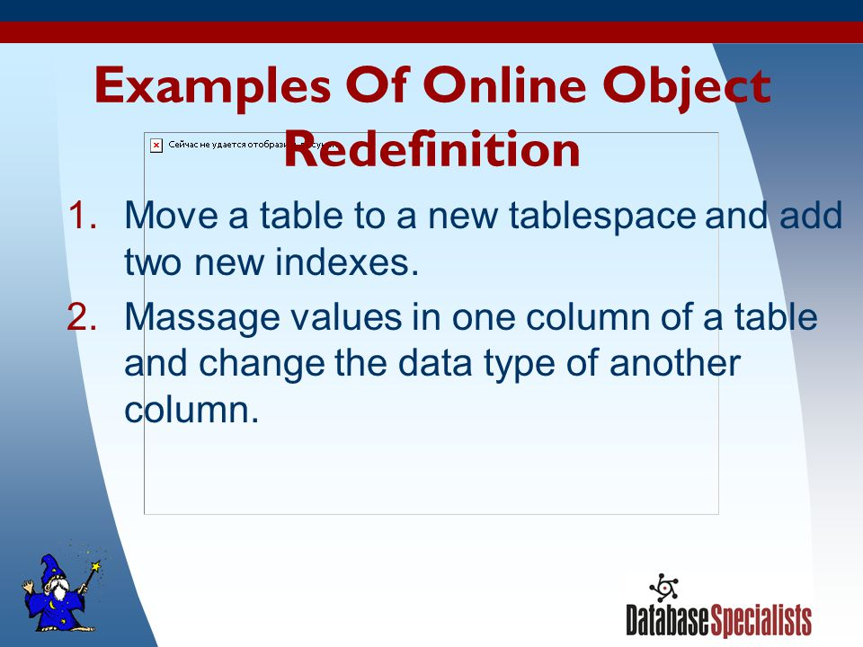 19 Examples Of Online Object Redefinition 1.Move a table to a new tablespace and add two new indexes.