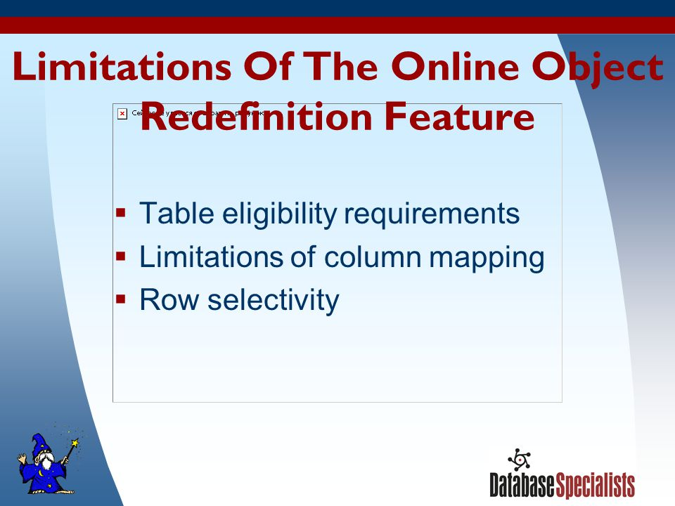 39 Limitations Of The Online Object Redefinition Feature  Table eligibility requirements  Limitations of column mapping  Row selectivity