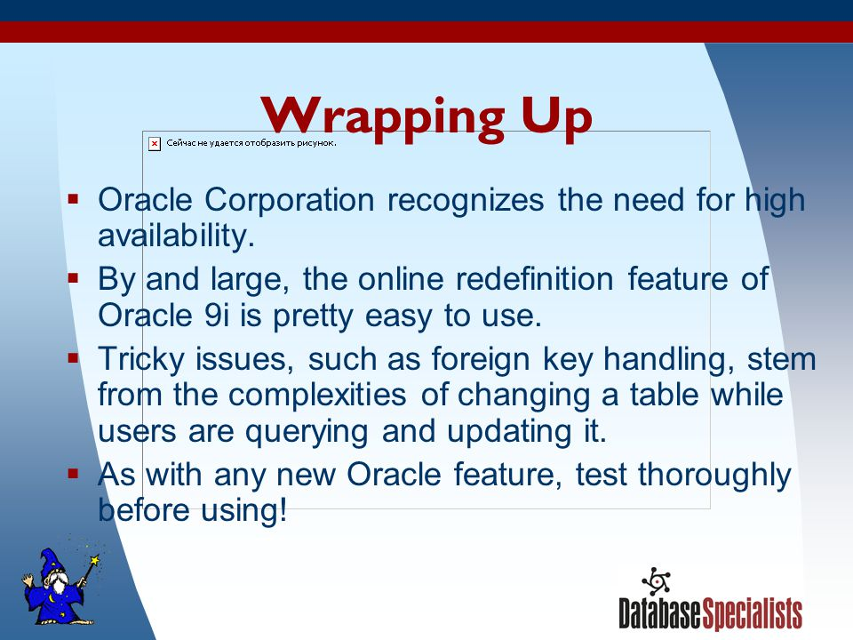 52 Wrapping Up  Oracle Corporation recognizes the need for high availability.