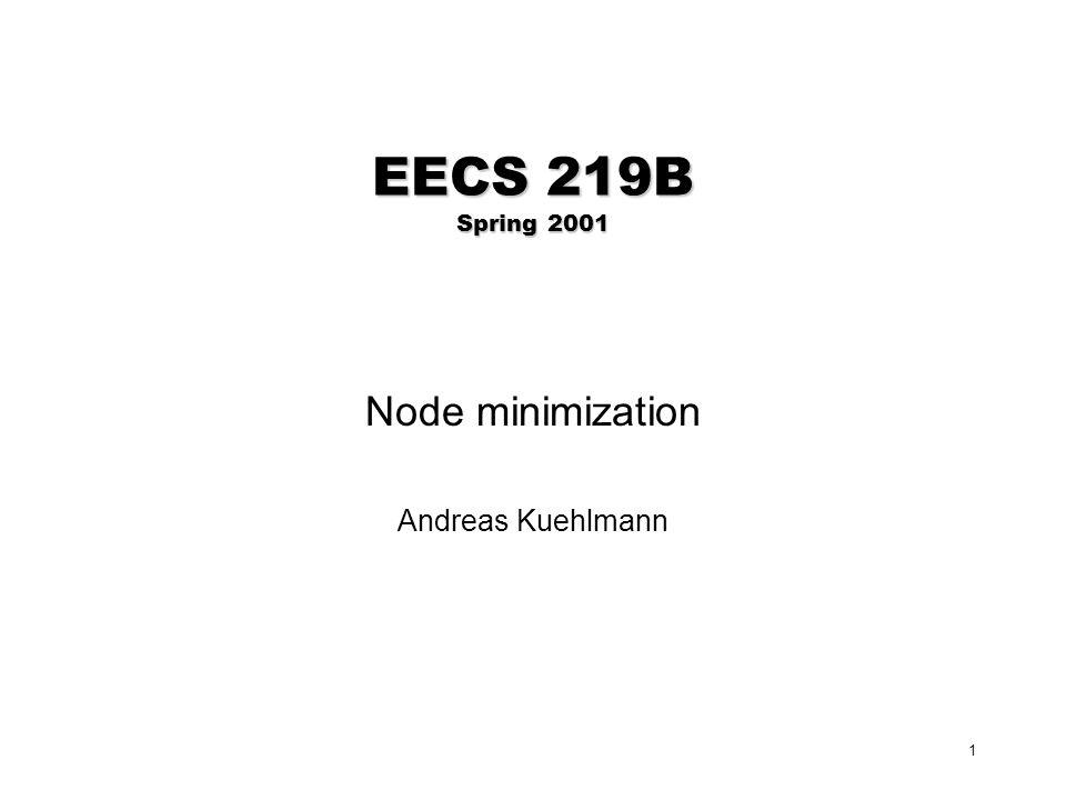 1 EECS 219B Spring 2001 Node minimization Andreas Kuehlmann