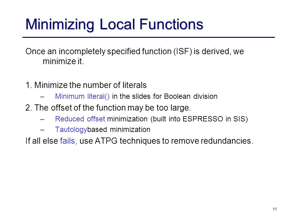 11 Minimizing Local Functions Once an incompletely specified function (ISF) is derived, we minimize it.