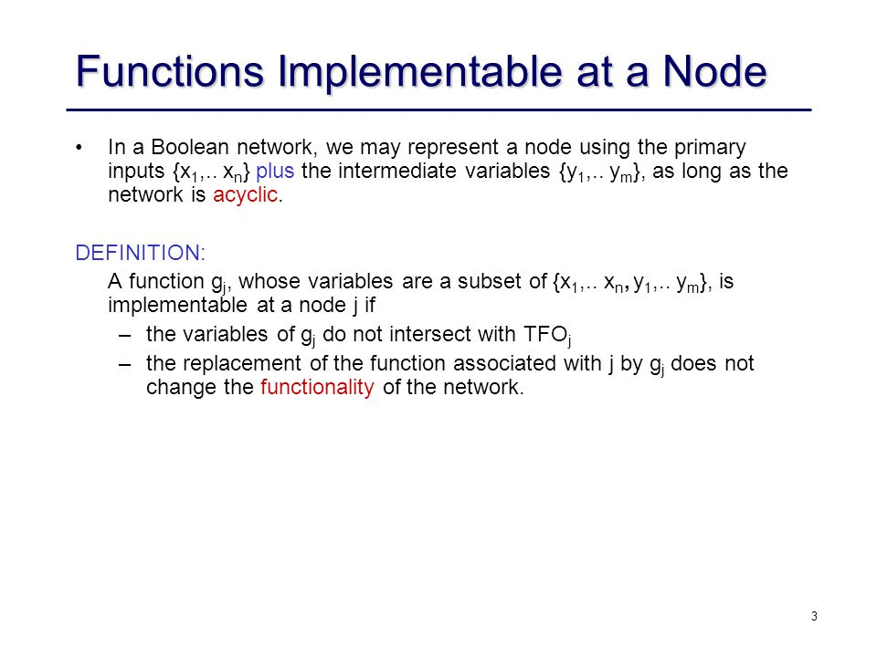 3 Functions Implementable at a Node In a Boolean network, we may represent a node using the primary inputs {x 1,..