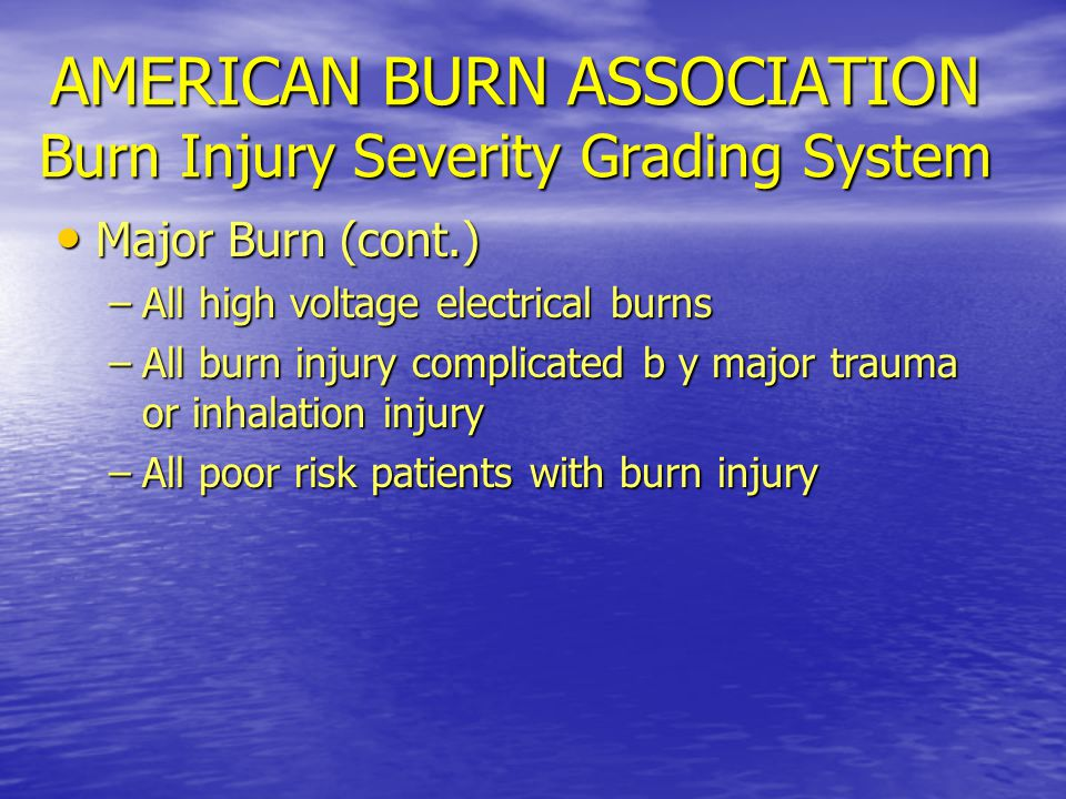 IMMEDIATE BURN CARE Remove clothing Remove clothing Cool burned area immediately using cool water or saline soaked gauze Cool burned area immediately using cool water or saline soaked gauze –can minimize the zone of injury in small burns Monitor cor body temp to prevent hypothermia, especially if >10% TBSA Monitor cor body temp to prevent hypothermia, especially if >10% TBSA Avoid temps below 35 o C/95 o F Avoid temps below 35 o C/95 o F Aggressive Pain control with Morphine and Benzo's for anxiety Aggressive Pain control with Morphine and Benzo's for anxiety