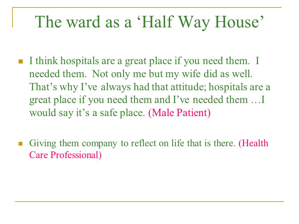 The ward as a 'Half Way House' I think hospitals are a great place if you need them. I needed them. Not only me but my wife did as well. That's why I'