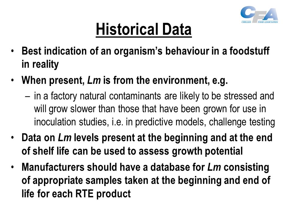 Historical Data Best indication of an organism's behaviour in a foodstuff in reality When present, Lm is from the environment, e.g.