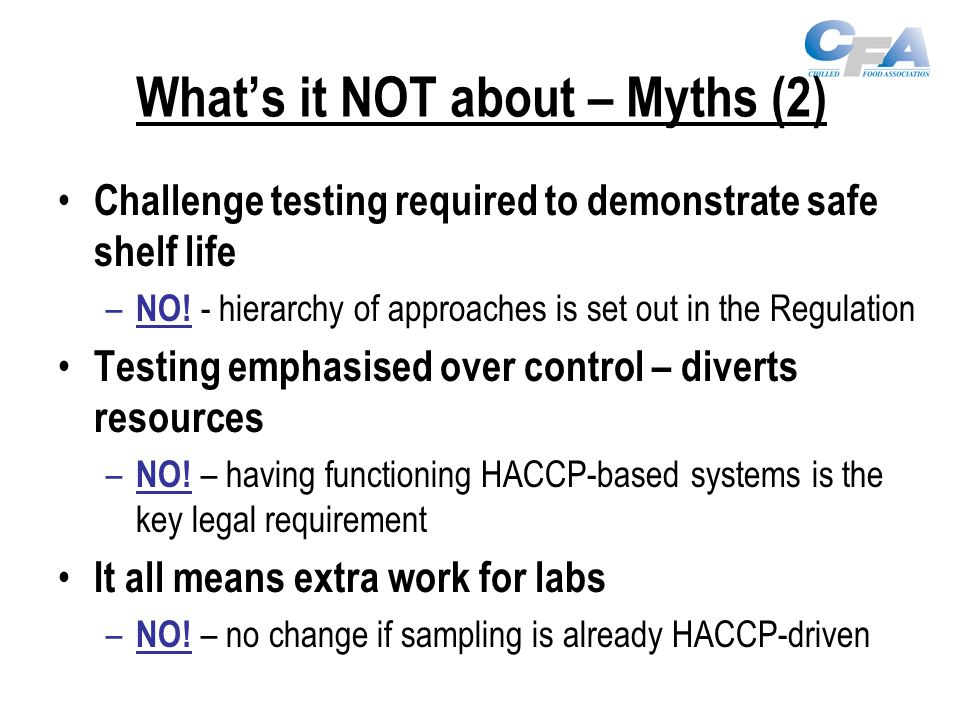 What's it NOT about – Myths (2) Challenge testing required to demonstrate safe shelf life – NO.