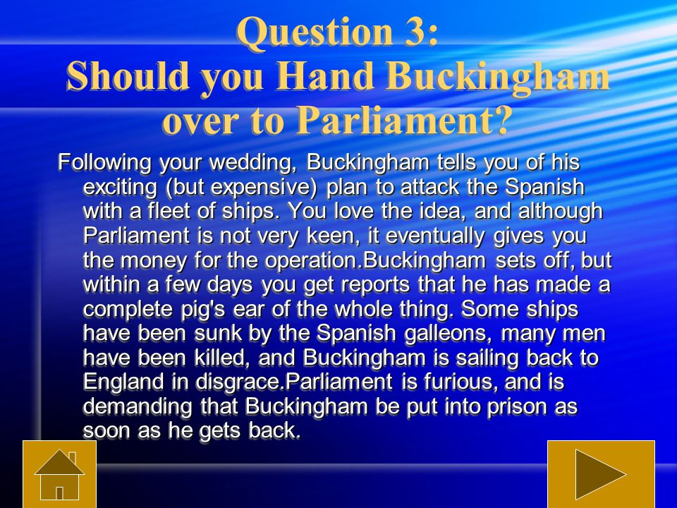 Question 3: Should you Hand Buckingham over to Parliament.