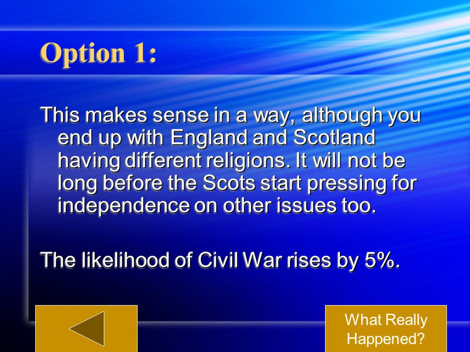 Option 1: This makes sense in a way, although you end up with England and Scotland having different religions.