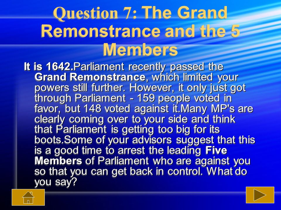 Question 7: The Grand Remonstrance and the 5 Members It is 1642.Parliament recently passed the Grand Remonstrance, which limited your powers still further.