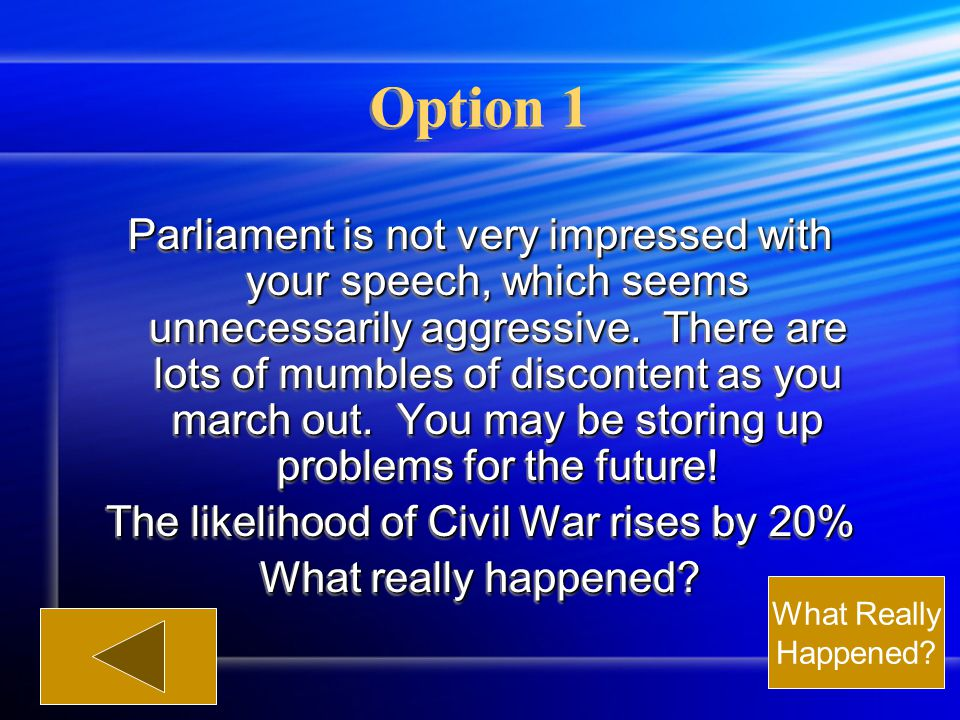 Option 1 Parliament is not very impressed with your speech, which seems unnecessarily aggressive.