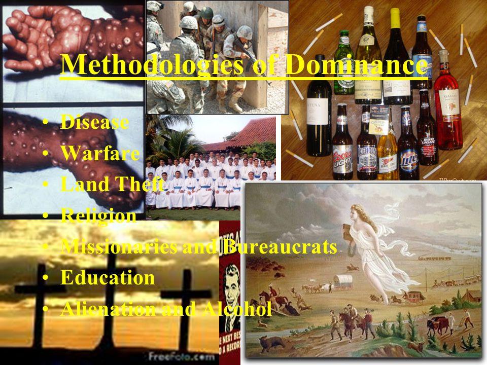 Methodologies of Dominance Disease Warfare Land Theft Religion Missionaries and Bureaucrats Education Alienation and Alcohol
