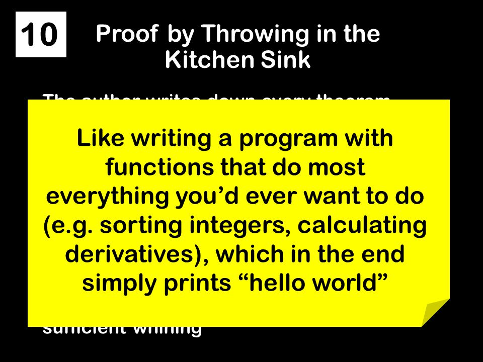 Proof by Throwing in the Kitchen Sink The author writes down every theorem or result known to mankind and then adds a few more just for good measure W