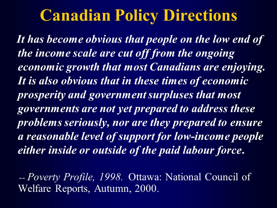 Canadian Policy Directions It has become obvious that people on the low end of the income scale are cut off from the ongoing economic growth that most Canadians are enjoying.