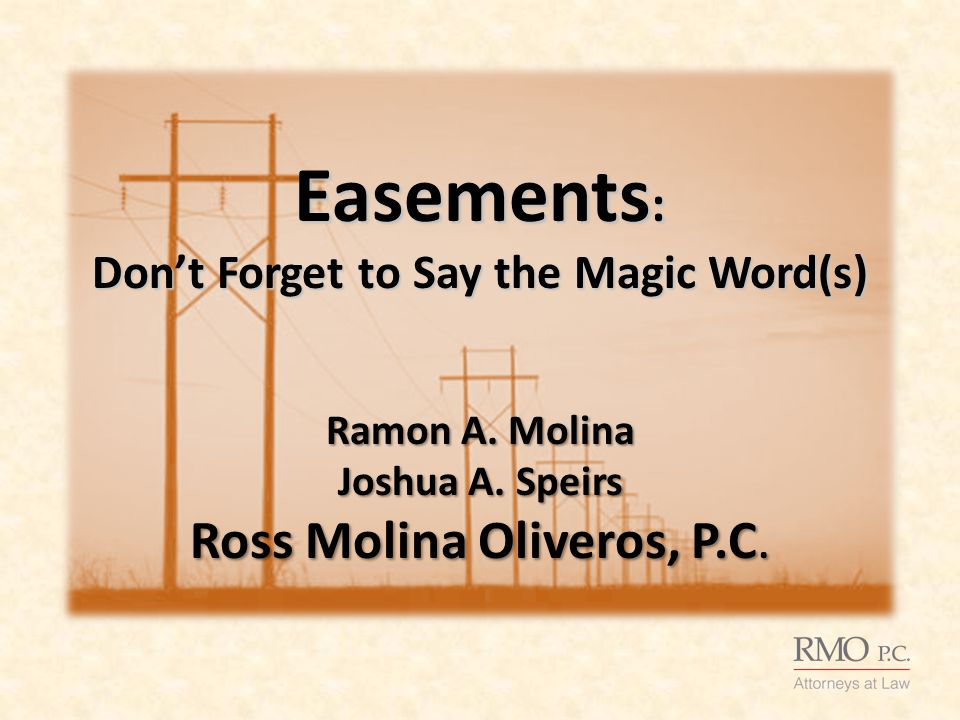 Easements : Don't Forget to Say the Magic Word(s) Ramon A.