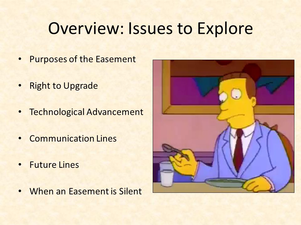Overview: Issues to Explore Purposes of the Easement Right to Upgrade Technological Advancement Communication Lines Future Lines When an Easement is Silent