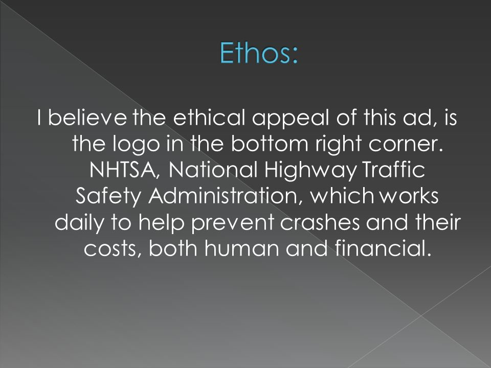 I believe the ethical appeal of this ad, is the logo in the bottom right corner. NHTSA, National Highway Traffic Safety Administration, which works da