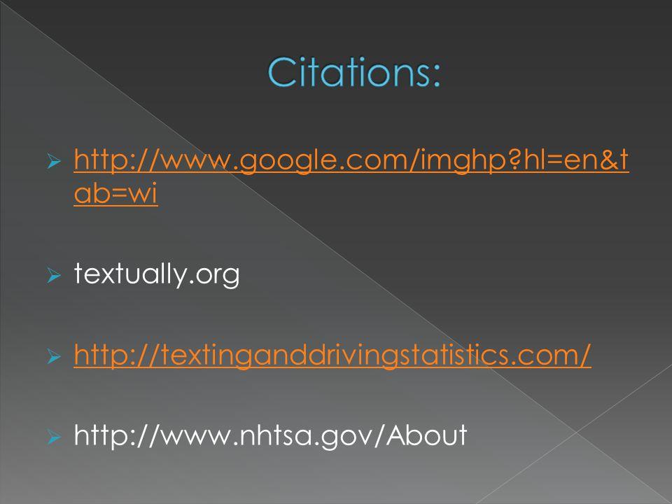  http://www.google.com/imghp?hl=en&t ab=wi http://www.google.com/imghp?hl=en&t ab=wi  textually.org  http://textinganddrivingstatistics.com/ http:/