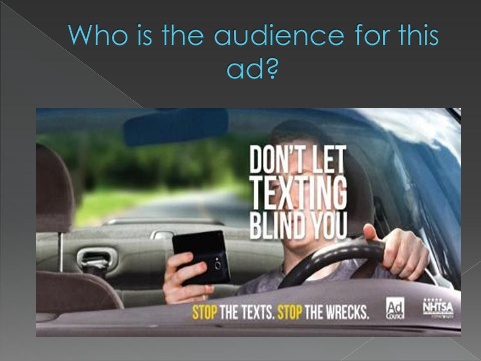 I believe that the audience for this ad is mainly those drivers that text while they are driving.