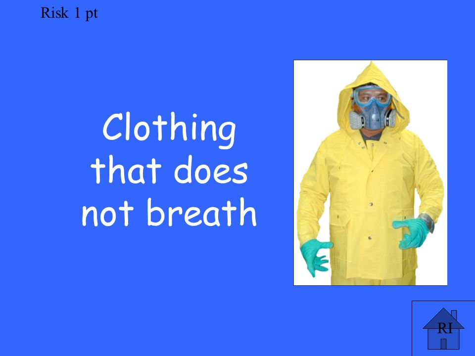 RI Risk 1 pt Clothing that does not breath