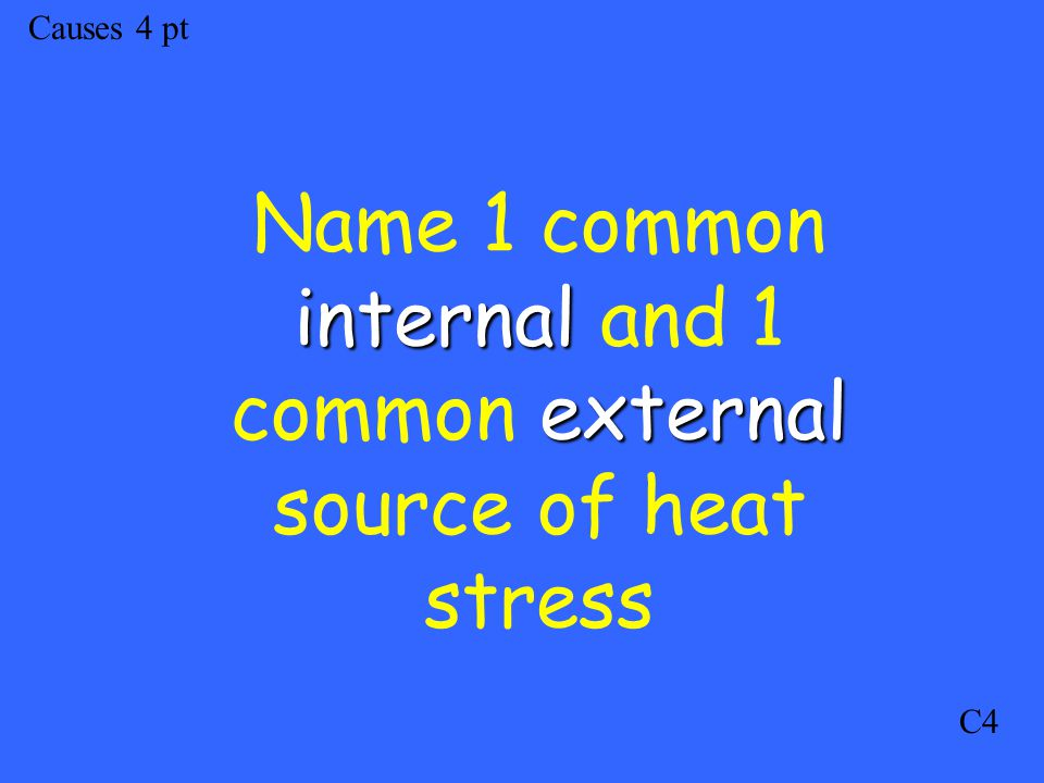 Causes 4 pt C4 internal external Name 1 common internal and 1 common external source of heat stress