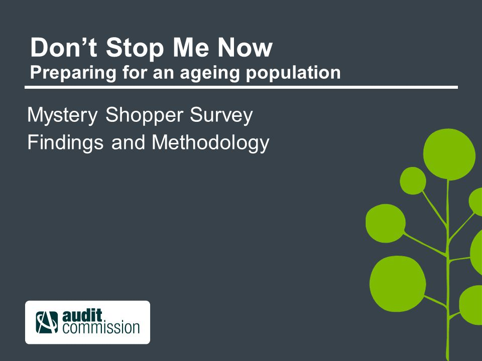 Don't Stop Me Now Preparing for an ageing population Mystery Shopper Survey Findings and Methodology