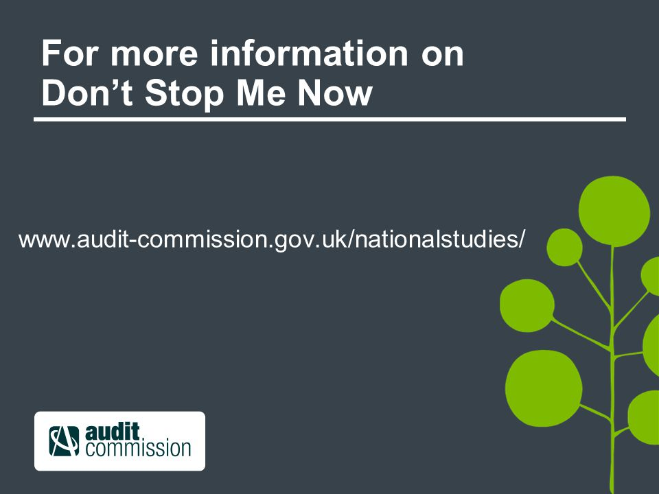For more information on Don't Stop Me Now www.audit-commission.gov.uk/nationalstudies/