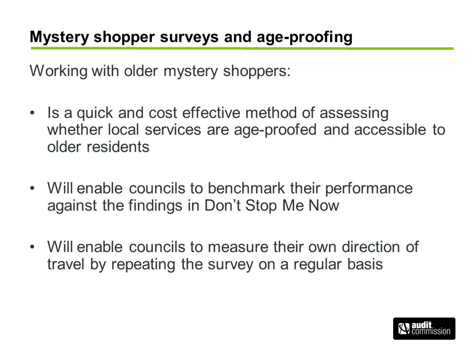 Mystery shopper surveys and age-proofing Working with older mystery shoppers: Is a quick and cost effective method of assessing whether local services