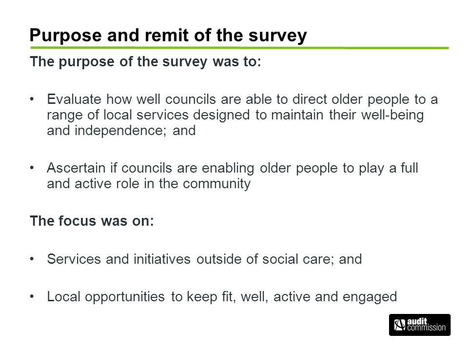 Purpose and remit of the survey The purpose of the survey was to: Evaluate how well councils are able to direct older people to a range of local servi