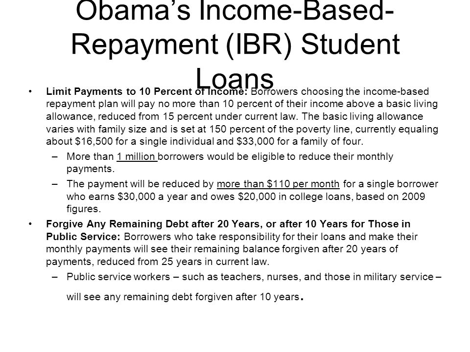 Obama's Income-Based- Repayment (IBR) Student Loans Limit Payments to 10 Percent of Income: Borrowers choosing the income-based repayment plan will pa