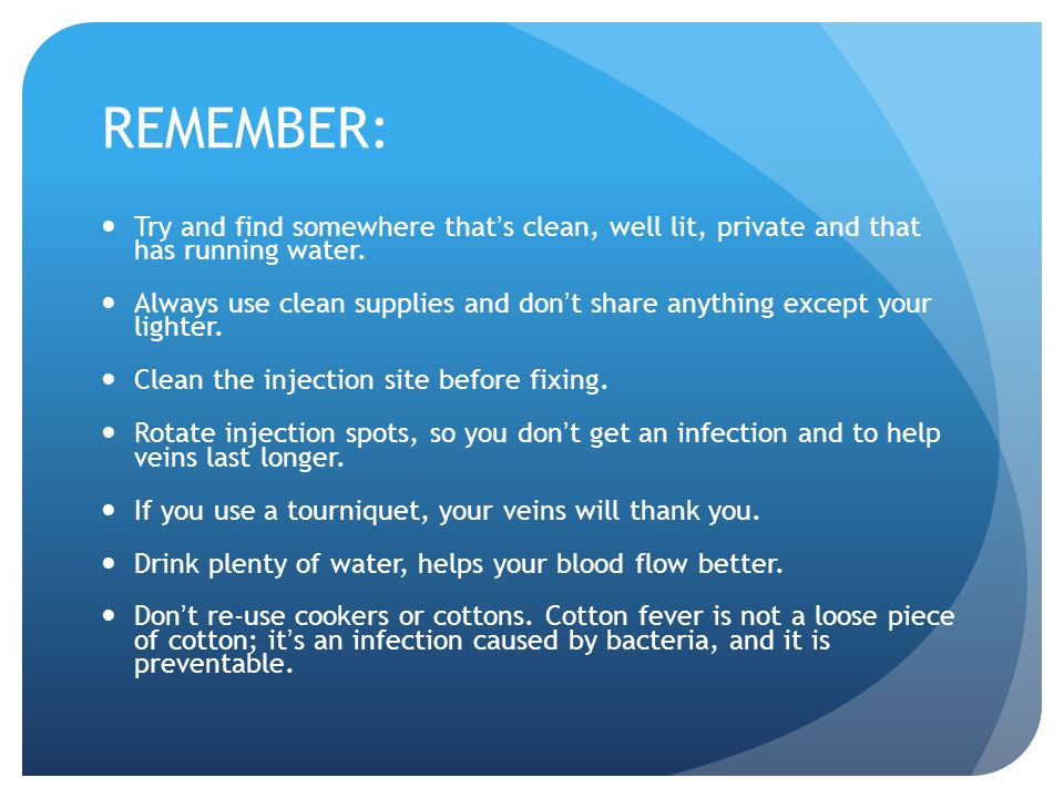 REMEMBER: Try and find somewhere that ' s clean, well lit, private and that has running water. Always use clean supplies and don ' t share anything ex
