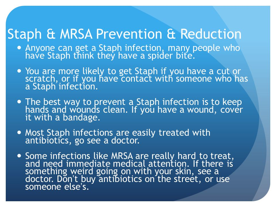 Staph & MRSA Prevention & Reduction Anyone can get a Staph infection, many people who have Staph think they have a spider bite. You are more likely to