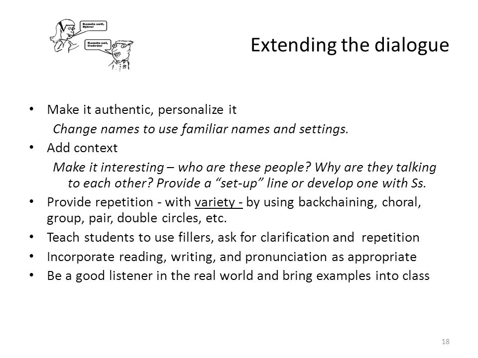 Extending the dialogue Make it authentic, personalize it Change names to use familiar names and settings. Add context Make it interesting – who are th