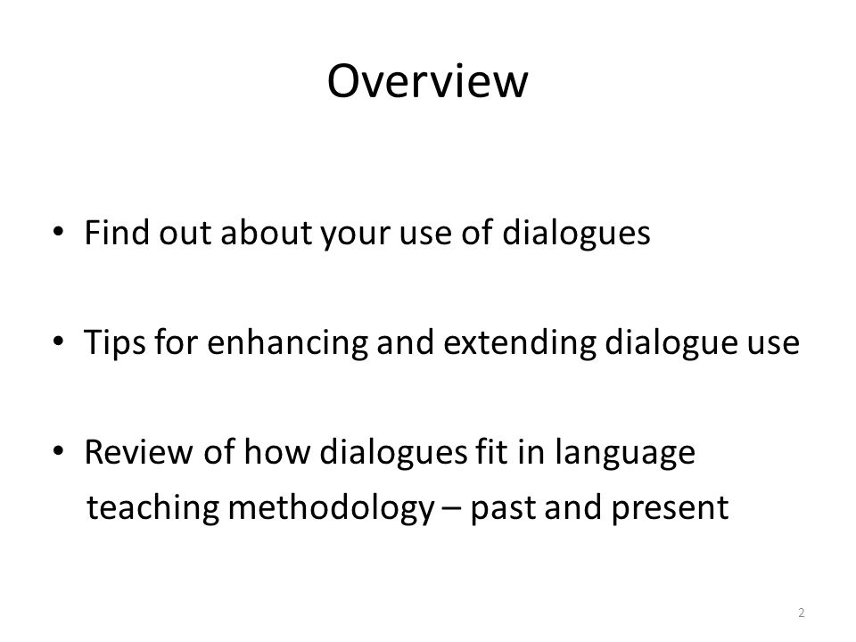 Overview Find out about your use of dialogues Tips for enhancing and extending dialogue use Review of how dialogues fit in language teaching methodolo