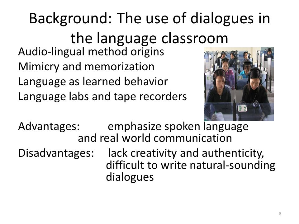 Background: The use of dialogues in the language classroom Audio-lingual method origins Mimicry and memorization Language as learned behavior Language
