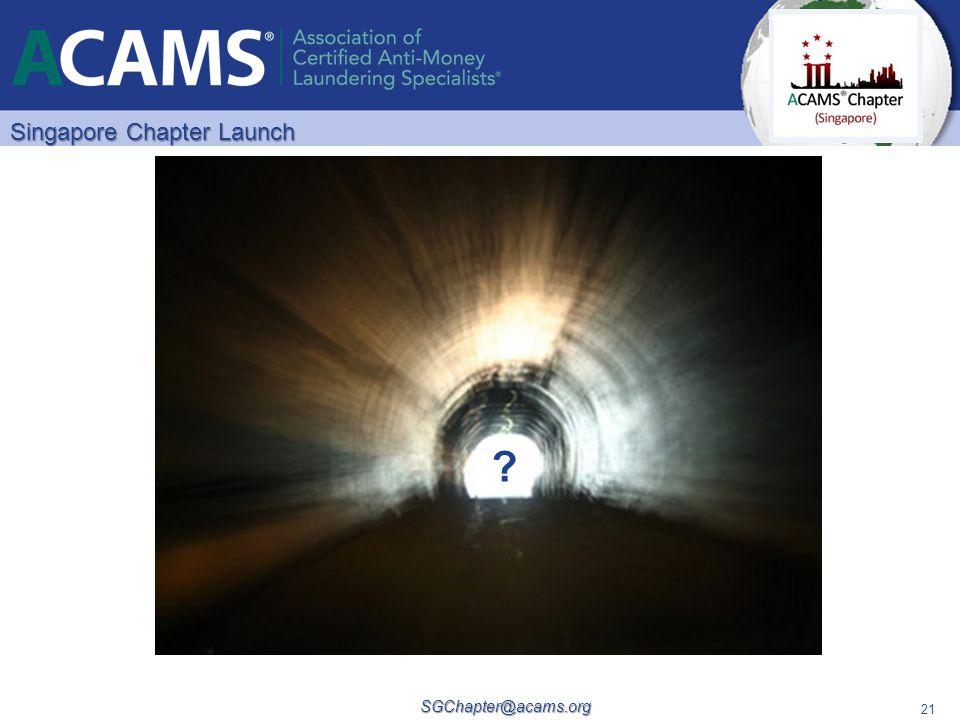Singapore Chapter Launch SGChapter@acams.org 21 ?