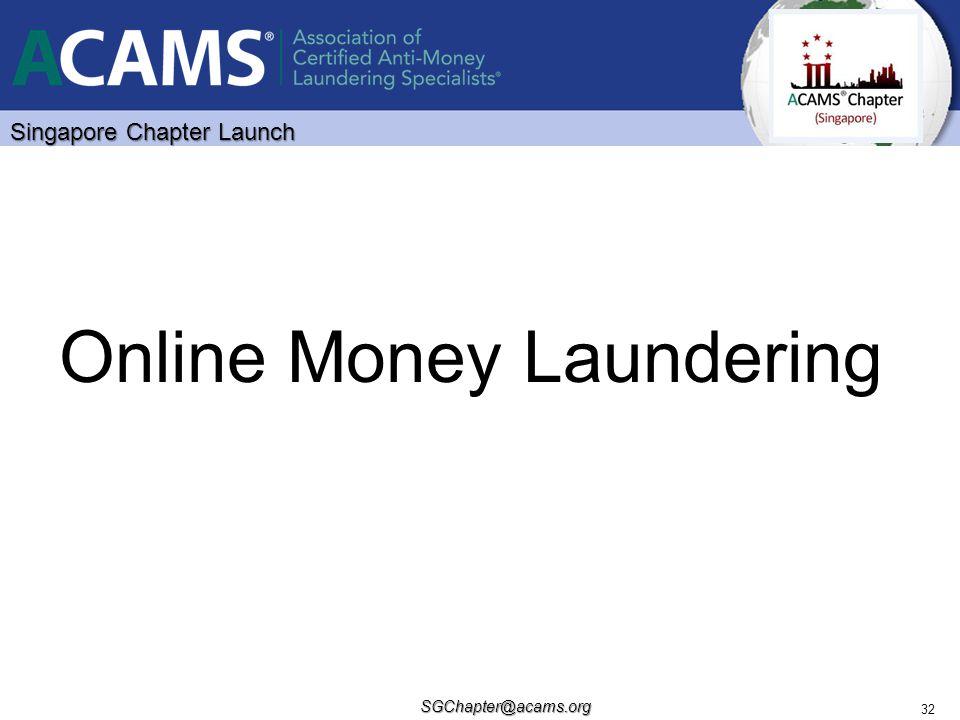Singapore Chapter Launch SGChapter@acams.org 32 Online Money Laundering