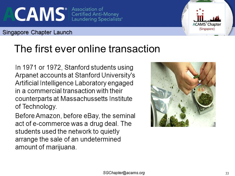 Singapore Chapter Launch SGChapter@acams.org 33 The first ever online transaction In 1971 or 1972, Stanford students using Arpanet accounts at Stanfor
