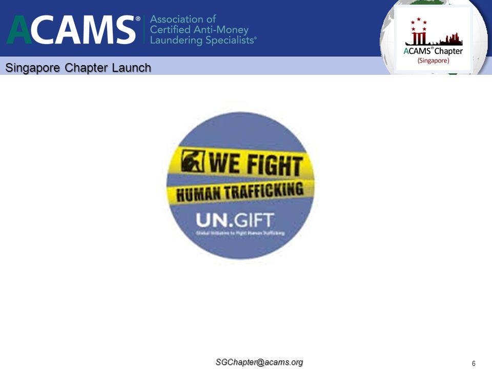 Singapore Chapter Launch SGChapter@acams.org 6