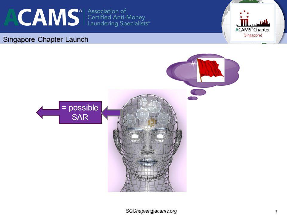 SGChapter@acams.org 7 = possible SAR