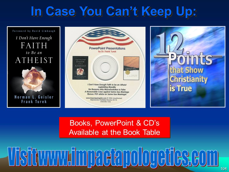 104 In Case You Can't Keep Up: Books, PowerPoint & CD's Available at the Book Table