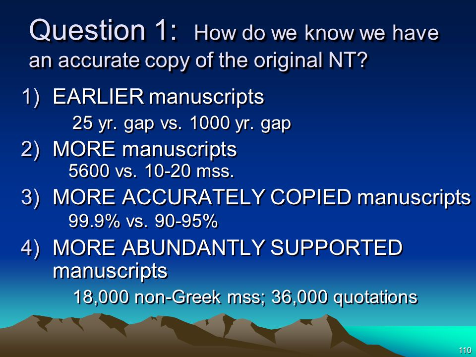 110 Question 1: How do we know we have an accurate copy of the original NT.