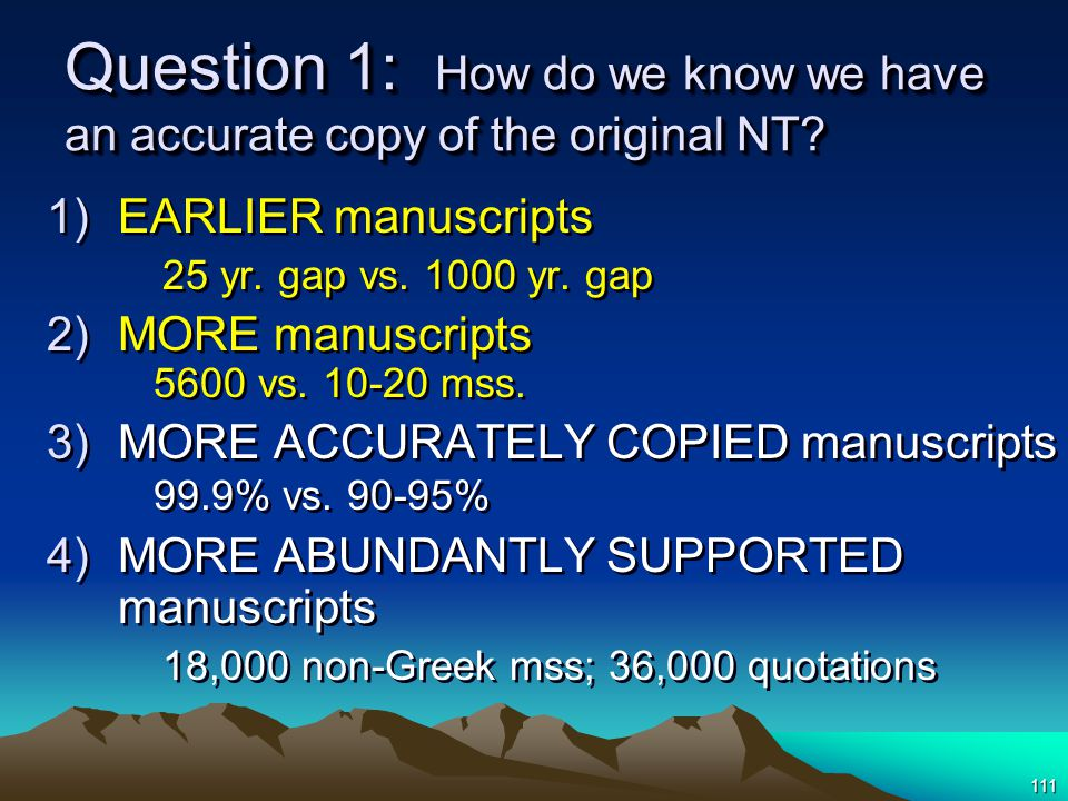 111 Question 1: How do we know we have an accurate copy of the original NT.
