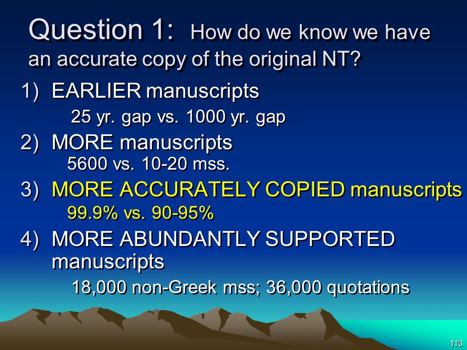 113 Question 1: How do we know we have an accurate copy of the original NT.
