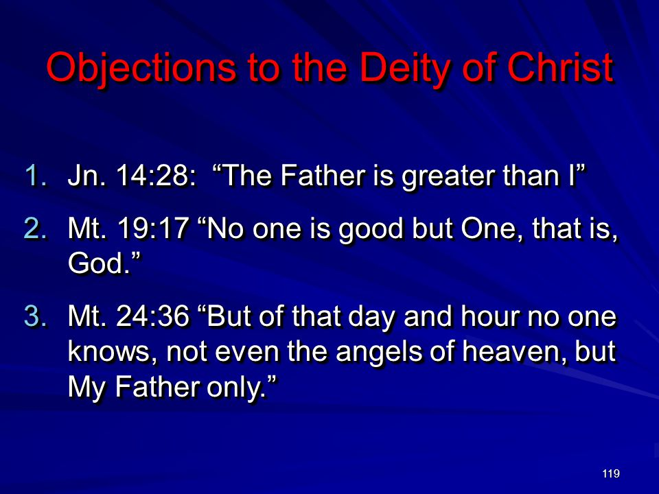 119 Objections to the Deity of Christ 1.Jn. 14:28: The Father is greater than I 2.Mt.