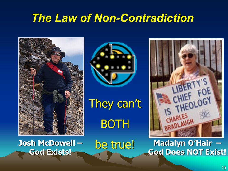 15 They can't BOTH be true. Josh McDowell – God Exists.