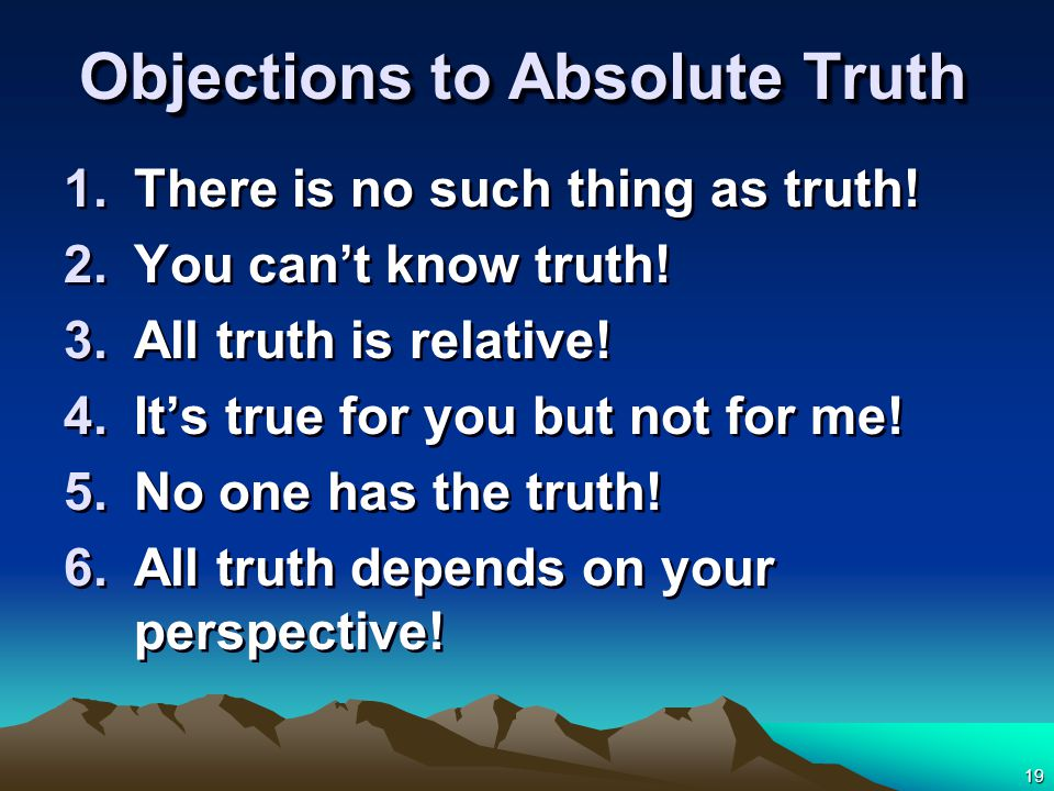 19 Objections to Absolute Truth 1.There is no such thing as truth.