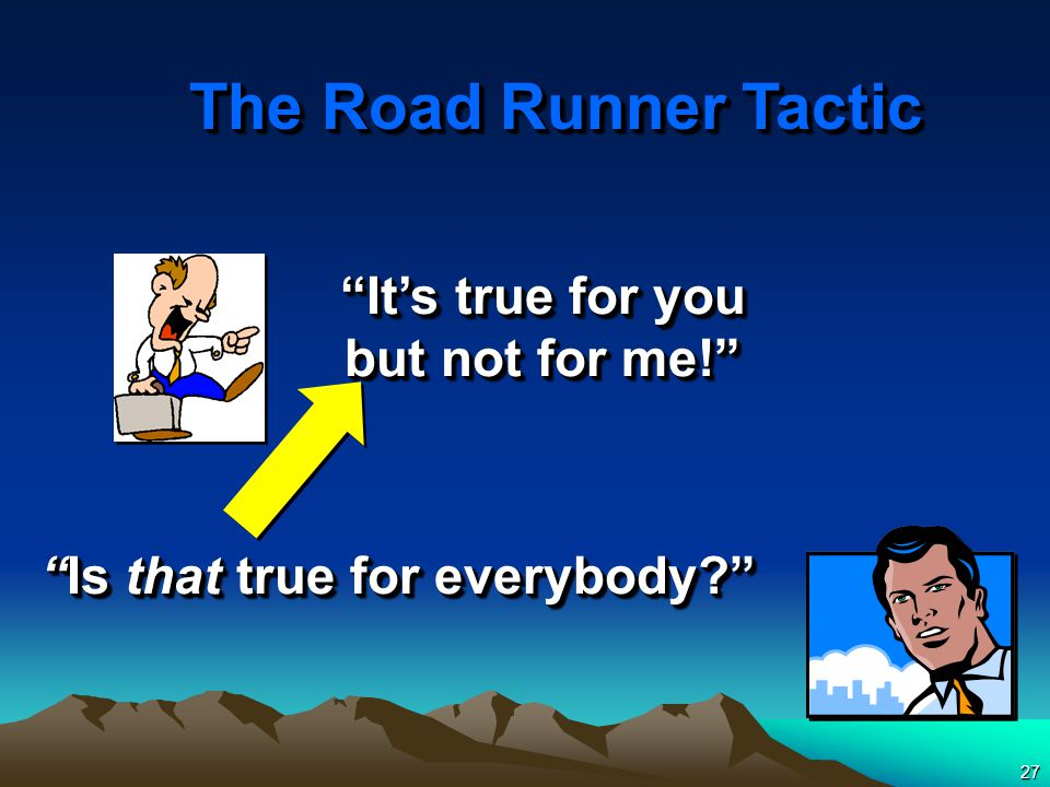 27 It's true for you but not for me! Is that true for everybody The Road Runner Tactic